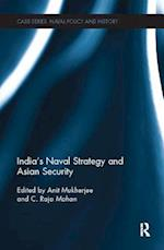 India's Naval Strategy and Asian Security (CASS SERIES--NAVAL POLICY AND HISTORY)
