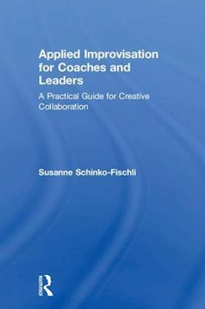 Applied Improvisation for Coaches and Leaders