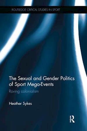 The Sexual and Gender Politics of Sport Mega-Events