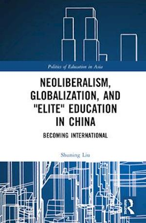 "Neoliberalism, Globalization, and ""elite"" Education in China"