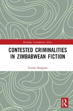 Contested Criminalities in Zimbabwean Fiction