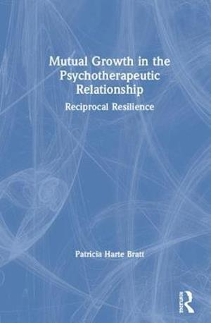 Mutual Growth in the Psychotherapeutic Relationship : Reciprocal Resilience