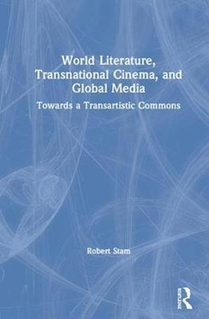 World Literature, Transnational Cinema, and Global Media : Towards a Transartistic Commons