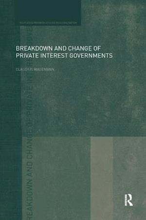 Breakdown and Change of Private Interest Governments