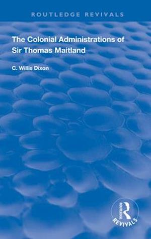 The Colonial Administrations of Sir Thomas Maitland