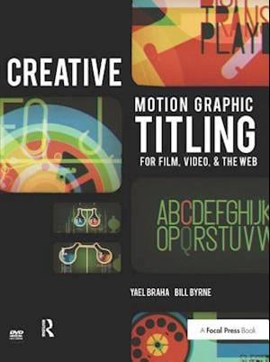 Creative Motion Graphic Titling for Film, Video, and the Web