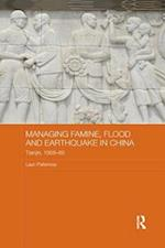 Managing Famine, Flood and Earthquake in China (Routledge Studies in the Modern History of Asia)