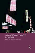 Japanese Adult Videos in Taiwan (Routledge Culture Society Business in East Asia Series)