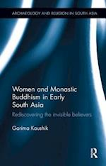 Women and Monastic Buddhism in Early South Asia (Archaeology and Religion in South Asia)