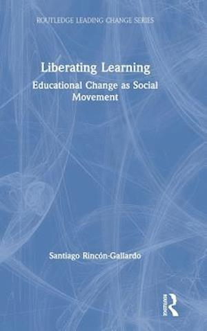 Liberating Learning : Educational Change as Social Movement