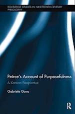 Peirce's Account of Purposefulness (Routledge Studies in Nineteenth Century Philosophy)