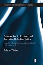 Prisoner Radicalization and Terrorism Detention Policy (Routledge Frontiers of Criminal Justice)