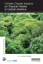 Climate Change Impacts on Tropical Forests in Central America (Earthscan Forest Library)