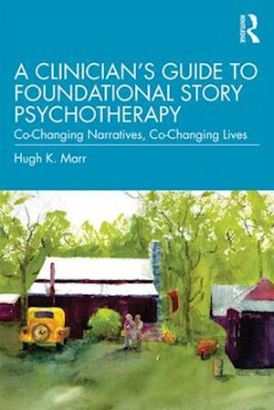 A Clinician's Guide to Foundational Story Psychotherapy