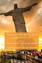 Christianity in the Modern World (Theology And Religion in Interdisciplinary Perspective Series in Association With the Bsa Sociology of Religion Study Group)