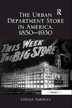 The Urban Department Store in America, 1850-1930
