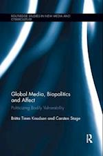 Global Media, Biopolitics, and Affect (Routledge Studies in New Media And Cyberculture)