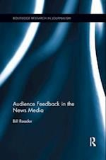 Audience Feedback in the News Media (Routledge Research in Journalism)