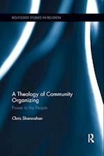 A Theology of Community Organizing (Routledge Studies in Religion)