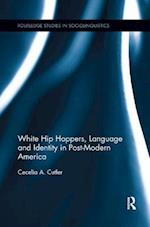 White Hip Hoppers, Language and Identity in Post-Modern America (Routledge Studies in Sociolinguistics)