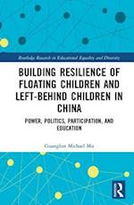 Building Resilience of Floating Children and Left-Behind Children in China (Routledge Research in Educational Equality and Diversity)