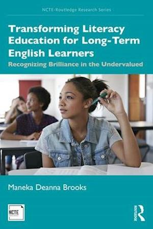 Transforming Literacy Education for Long-Term English Learners : Recognizing Brilliance in the Undervalued