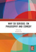 Why So Serious: On Philosophy and Comedy