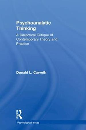 Psychoanalytic Thinking : A Dialectical Critique of Contemporary Theory and Practice