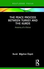 The Peace Process between Turkey and the Kurds (Routledge Focus on the Middle East)
