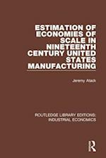 Estimation of Economies of Scale in Nineteenth Century United States Manufacturing (Routledge Library Editions Industrial Economics, nr. 5)