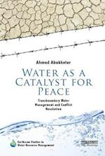 Water as a Catalyst for Peace (Earthscan Studies in Water Resource Management)