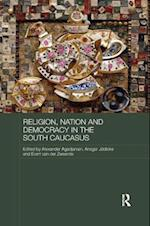 Religion, Nation and Democracy in the South Caucasus (Routledge Contemporary Russia and Eastern Europe Series )