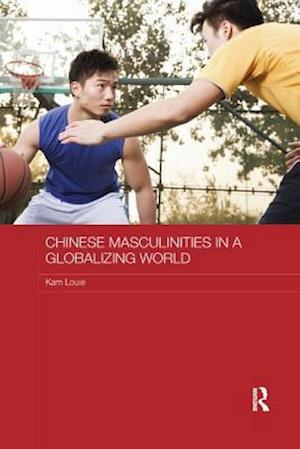 Chinese Masculinities in a Globalizing World