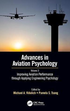 Improving Aviation Performance through Applying Engineering Psychology : Advances in Aviation Psychology, Volume 3