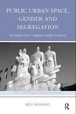 Public Urban Space, Gender and Segregation af Reza Arjmand