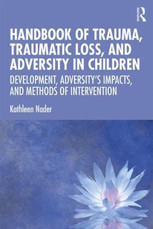 Handbook of Trauma, Traumatic Loss, and Adversity in Children