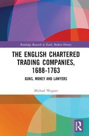 The English Chartered Trading Companies, 1688-1763
