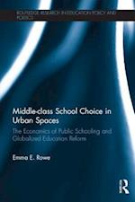 Middle-class School Choice in Urban Spaces (Routledge Research in Education Policy and Politics)