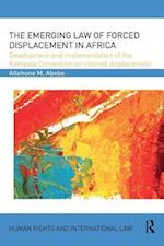 The Emerging Law of Forced Displacement in Africa af Allehone M. Abebe