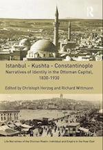 Istanbul - Kushta - Constantinople (Life Narratives of the Ottoman Realm Individual and Empire in the Near East)