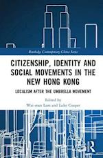 Citizenship, Identity and Social Movements in the New Hong Kong (Routledge Contemporary China Series)