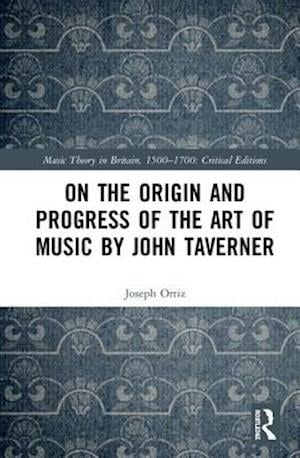 Bog, hardback On the Origin and Progress of Musical Arts by John Taverner af Joseph M. Ortiz