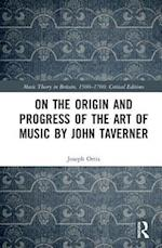 On the Origin and Progress of Musical Arts by John Taverner af Joseph M. Ortiz