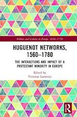 Huguenot Networks, 1560-1780 (Politics and Culture in Europe, 1650-1750)