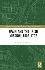 Spain and the Irish Mission, 1609-1707 (Routledge Studies in Renaissance and Early Modern Worlds of Knowledge)