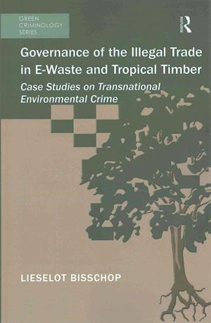 Bog, paperback Governance of the Illegal Trade in E-Waste and Tropical Timber af Lieselot Bisschop