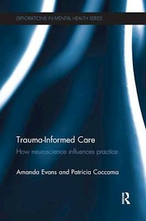 Trauma-Informed Care : How neuroscience influences practice