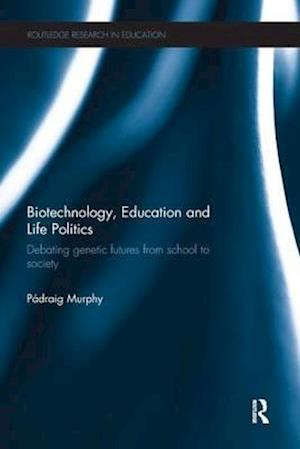 Bog, paperback Biotechnology, Education and Life Politics af Padraig Murphy