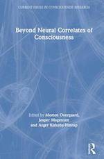 Beyond Neural Correlates of Consciousness (Current Issues in Consciousness Research)