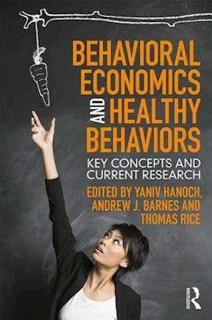 Bog, paperback Behavioral Economics and Healthy Behaviors af Yaniv Hanoch